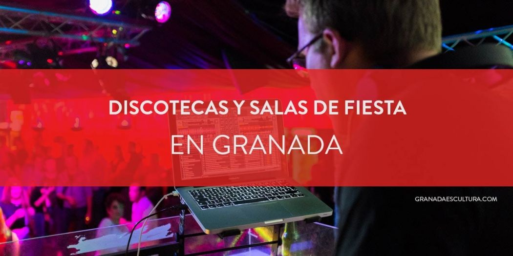 Discotecas y salas de fiesta en Granada